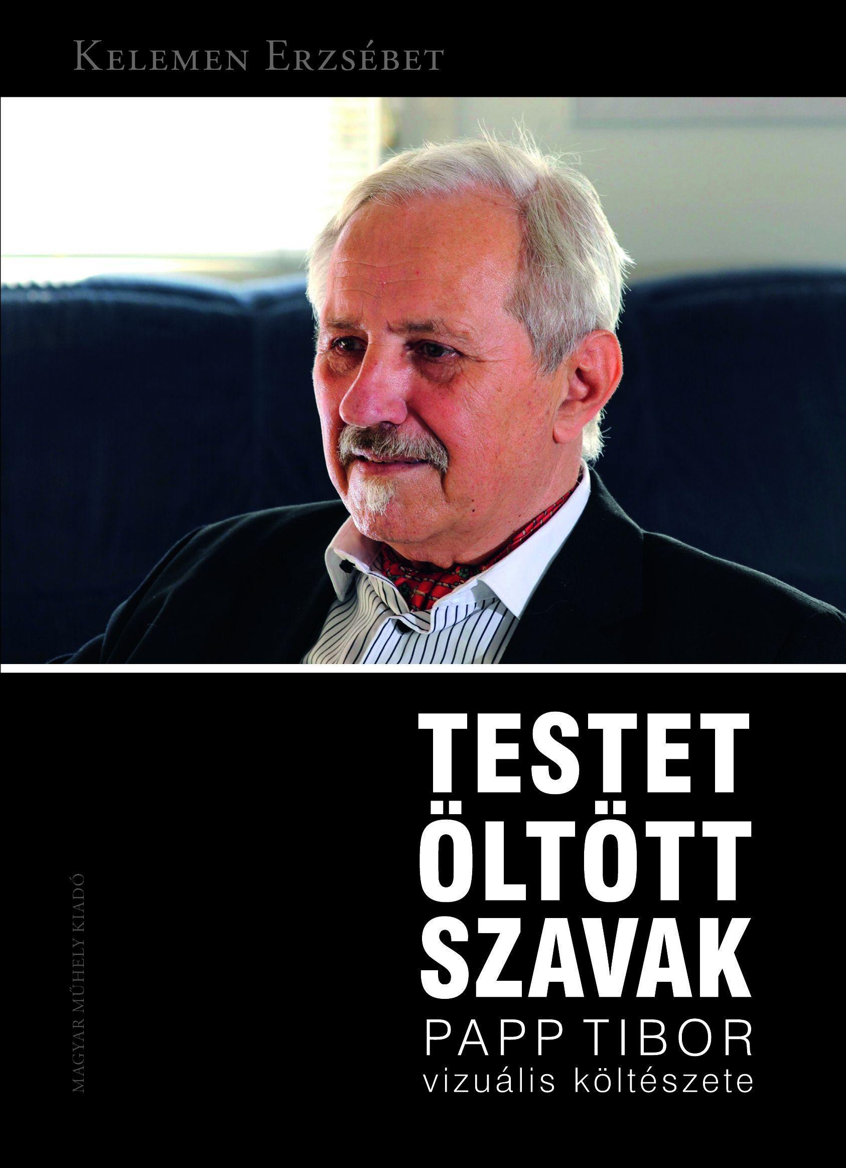 TESTET ÖLTÖTT SZAVAK - PAPP TIBOR VIZUÁLIS KÖLTÉSZETE