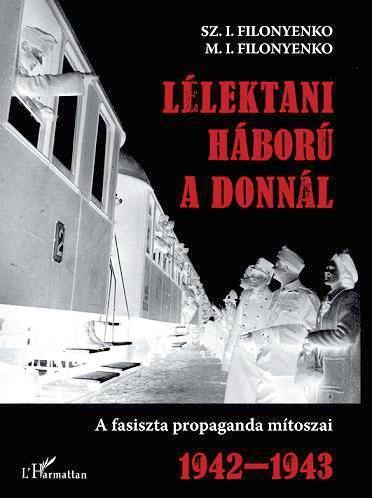 LÉLEKTANI HÁBORÚ A DONNÁL - A FASISZTA PROPAGANDA MÍTOSZAI 1942-943