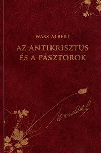 AZ ANTIKRISZTUS ÉS A PÁSZTOROK - WASS ALBERT SOROZAT 18.