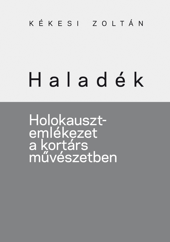 HALADÉK - HOLOKAUSZT-EMLÉKEZET A KORTÁRS MŰVÉSZETBEN