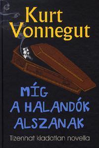 MÍG A HALANDÓK ALSZANAK - TIZENHAT KIADATLAN NOVELLA