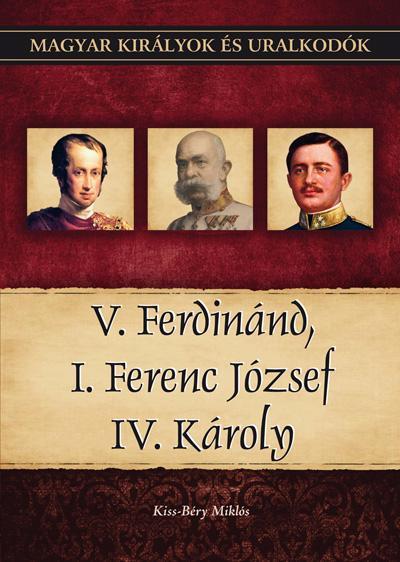 V. FERDINÁND, I. FERENC JÓZSEF, IV. KÁROLY