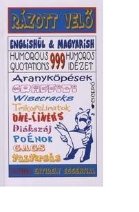 RÁZOTT VELŐ - 999 HUMOROS IDÉZET - ANGOL-MAGYAR