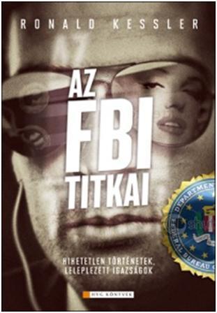 AZ FBI TITKAI - LELEPLEZETT TÖRTÉNETEK, HIHETETLEN IGAZSÁGOK