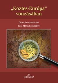 KÖZTES-EURÓPA VONZÁSÁBAN - ÜNNEPI TANULMÁNYOK FONT MÁRTA TISZTELETÉRE