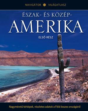 ÉSZAK- ÉS KÖZÉP-AMERIKA I. - NAVIGÁTOR VILÁGATLASZ SOROZAT 5.