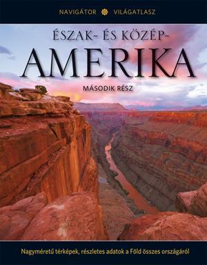 ÉSZAK- ÉS KÖZÉP-AMERIKA II. - NAVIGÁTOR VILÁGATLASZ SOROZAT 6.