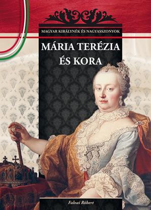 MÁRIA TERÉZIA ÉS KORA