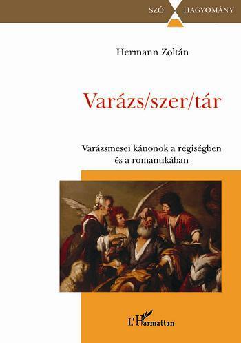 VARÁZS/SZER/TÁR - VARÁZSMESEI KÁNONOK A RÉGISÉGBEN ÉS A ROMANTIKÁBAN