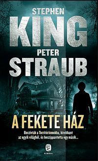 KING, STEPHEN-STRAUB, PETER - A FEKETE HÁZ