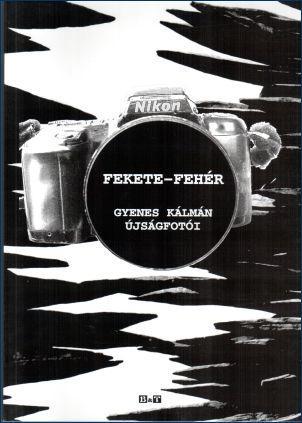 FEKETE-FEHÉR - GYENES KÁLMÁN ÚJSÁGFOTÓI