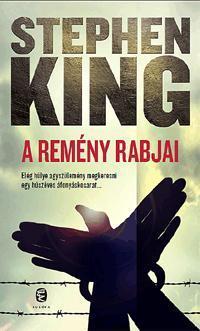 KING, STEPHEN - A REMÉNY RABJAI