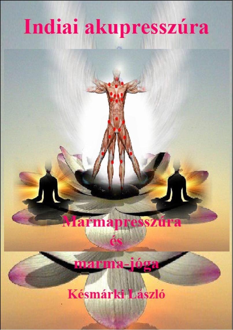 INDIAI AKUPRESSZÚRA - MARMAPRESSZÚRA ÉS MARMA-JÓGA