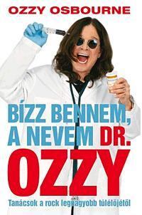 BÍZZ BENNEM, A NEVEM DR. OZZY - TANÁCSOK A ROCK LEGNAGYOBB TÚLÉLÕJÉTÕL