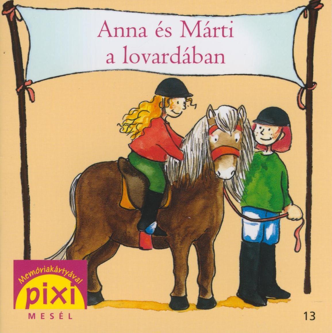 ANNA ÉS MÁRTI A LOVARDÁBAN - PIXI MESÉL 13.