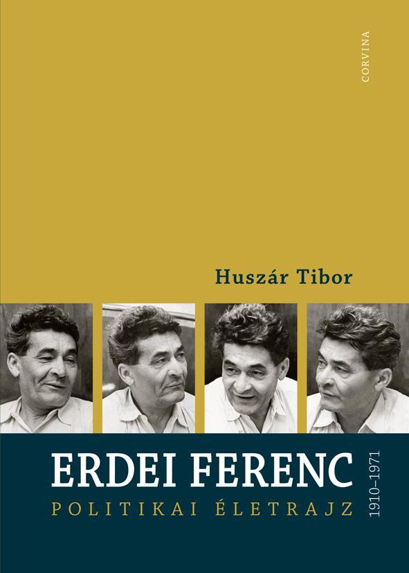ERDEI FERENC 1910-1971 - POLITIKAI ÉLETRAJZ