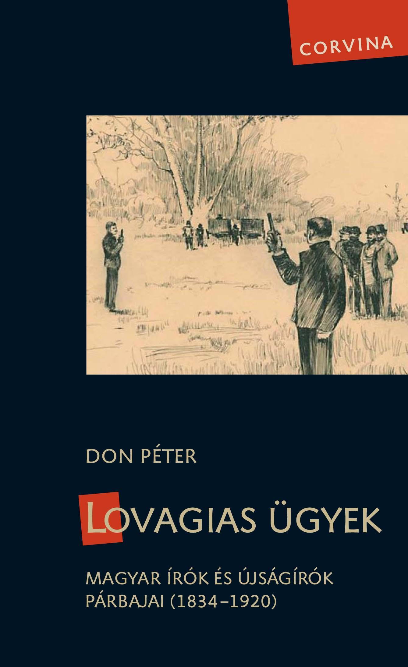 LOVAGIAS ÜGYEK - MAGYAR ÍRÓK ÉS ÚJSÁGÍRÓK PÁRBAJAI (1834-1920) -