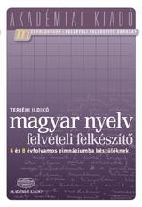 MAGYAR NYELV FELVÉTELI FELKÉSZÍTÕ - 6., 8. ÉVFOLYAMOS GIMNÁZIUMBA KÉSZÜLÕKNEK