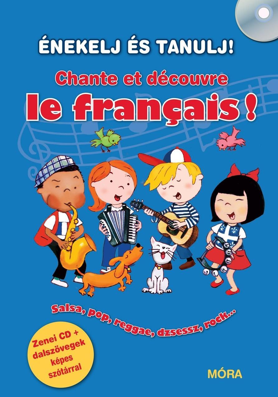 CHANTE ET DÉCOUVRE LE FRANCAIS! - ÉNEKELJ ÉS TANULJ FRANCIÁUL! + CD