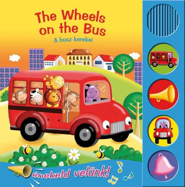 THE WHEELS ON THE BUS - A BUSZ KEREKEI - ÉNEKLÕ KÖNYVEK