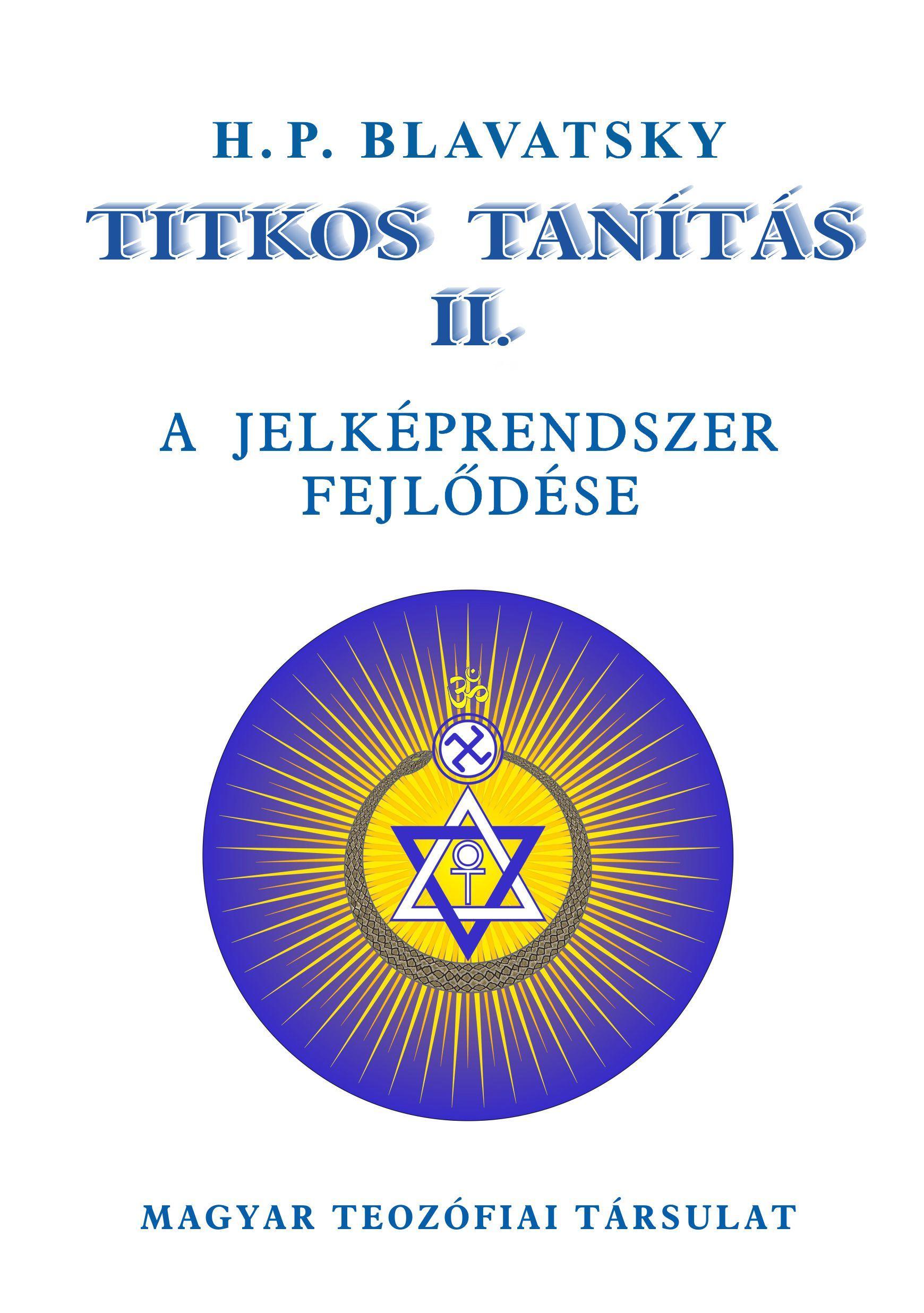 BLAVATSKY, H.P. - TITKOS TANÍTÁS II. - A JELKÉPRENDSZER FEJLŐDÉSE