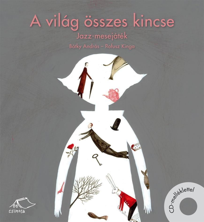 A VILÁG ÖSSZES KINCSE - JAZZ-MESEJÁTÉK CD-VEL!