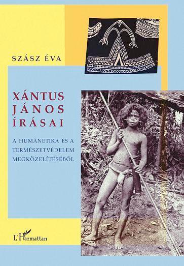 XÁNTUS JÁNOS ÍRÁSAI - A HUMÁNETIKA ÉS A TERMÉSZETVÉDELEM MEGKÖZELÍTÉSÉBŐL