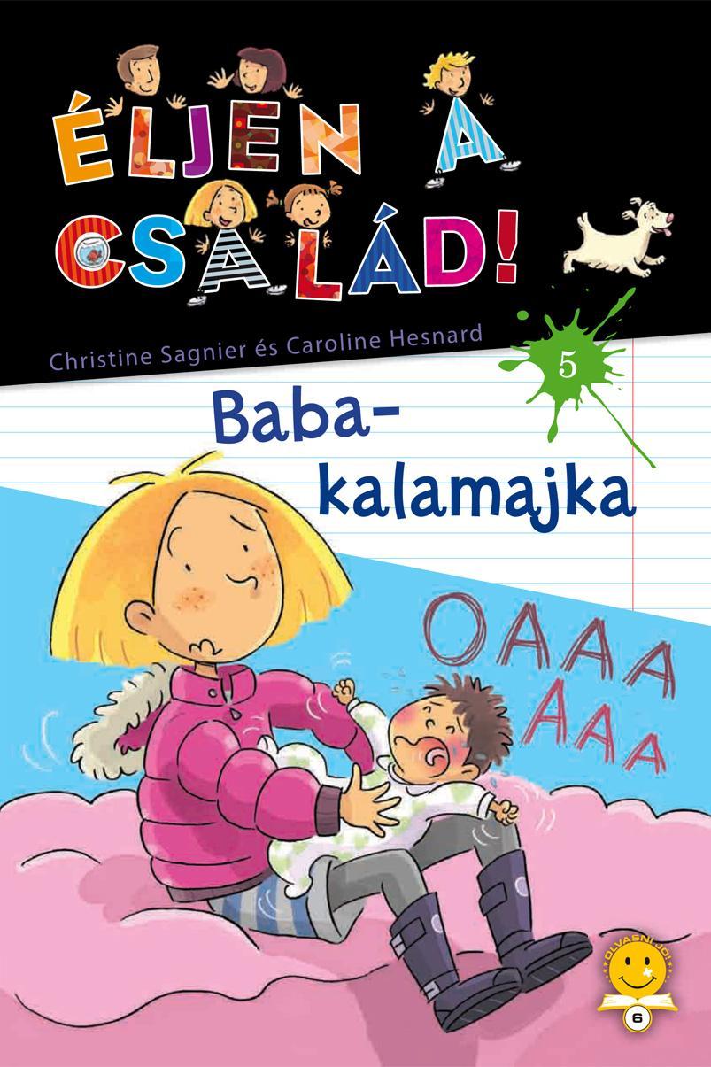 SAGNIER, CHRISTINE - HESNARD, CAROLINE - BABA-KALAMAJKA - ÉLJEN A CSALÁD 5.