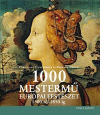 1000 MESTERMŰ - EURÓPAI FESTÉSZET 1300-TÓL 1850-IG - ÚJ, 2012!!