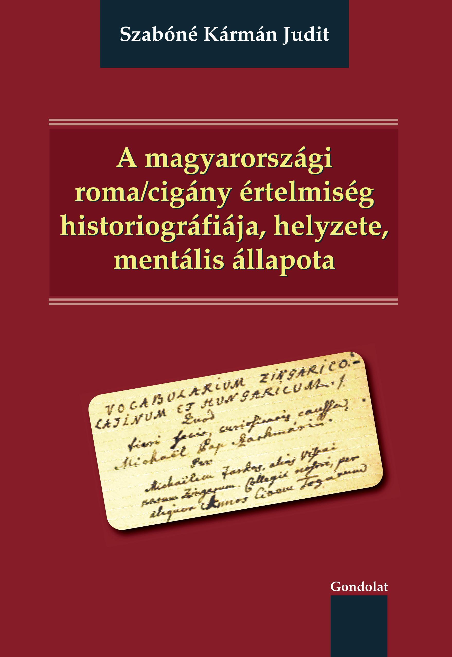 A MAGYARORSZÁGI ROMA/CIGÁNY ÉRTELMISÉG HISTORIOGRÁFIÁJA, HELYZETE, MENTÁLIS ÁLLA
