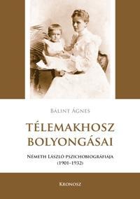 TÉLEMAKHOSZ BOLYONGÁSAI - NÉMETH LÁSZLÓ PSZICHOBIOGRÁFIÁJA (1901-1932)