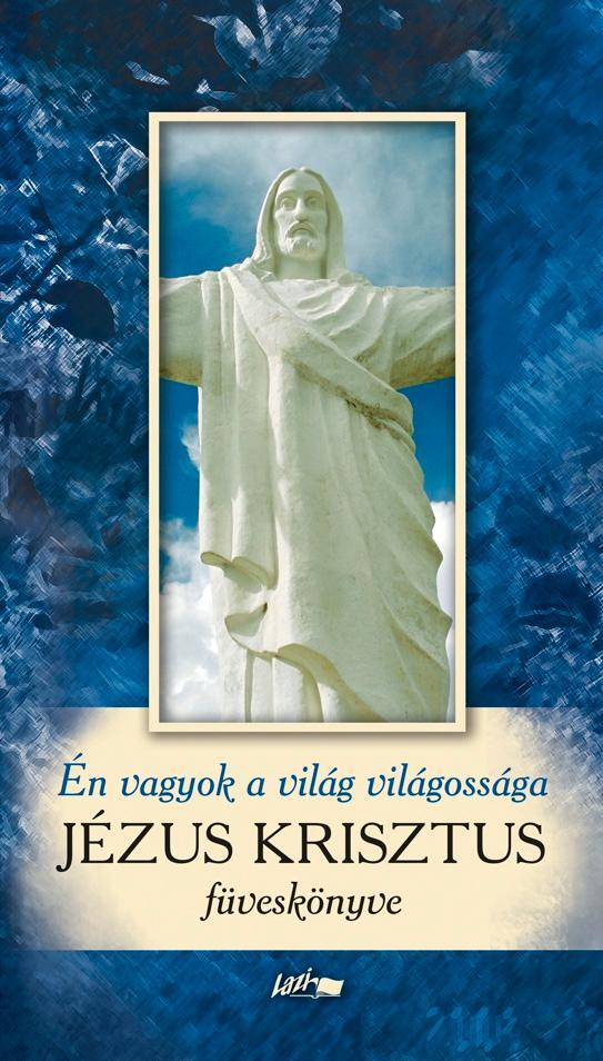JÉZUS KRISZTUS FÜVESKÖNYVE - ÉN VAGYOK A VILÁG VILÁGOSSÁGA