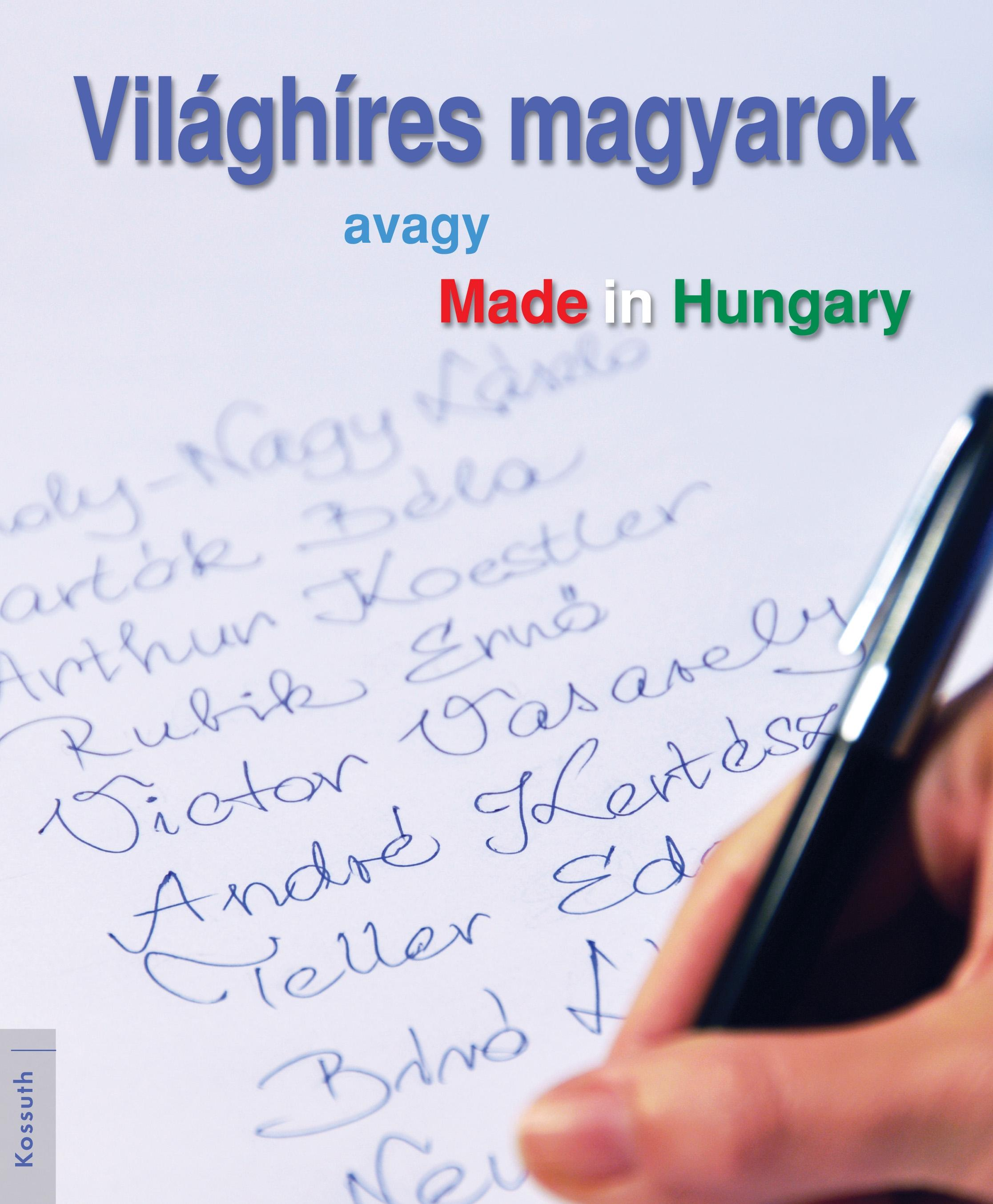VILÁGHÍRES MAGYAROK - AVAGY MADE IN HUNGARY