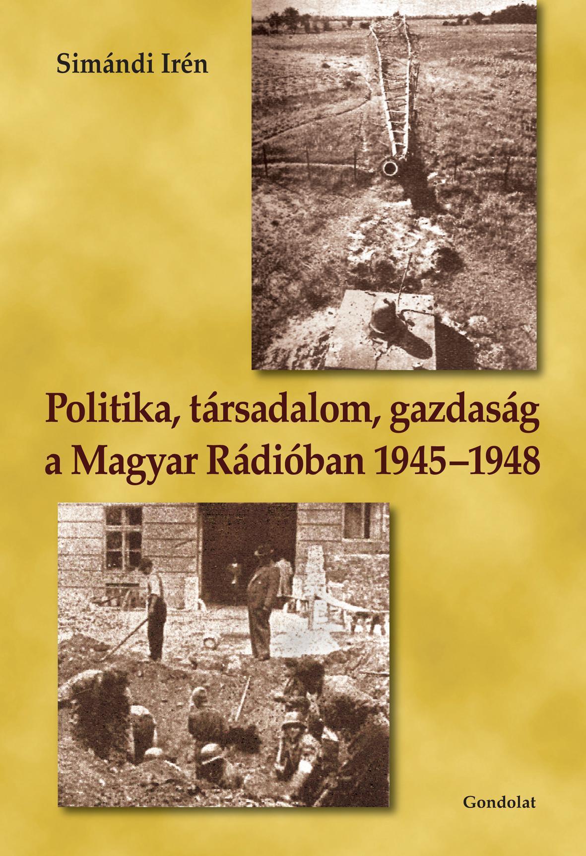 POLITIKA, TÁRSADALOM, GAZDASÁG A MAGYAR RÁDIÓBAN 1945-1948