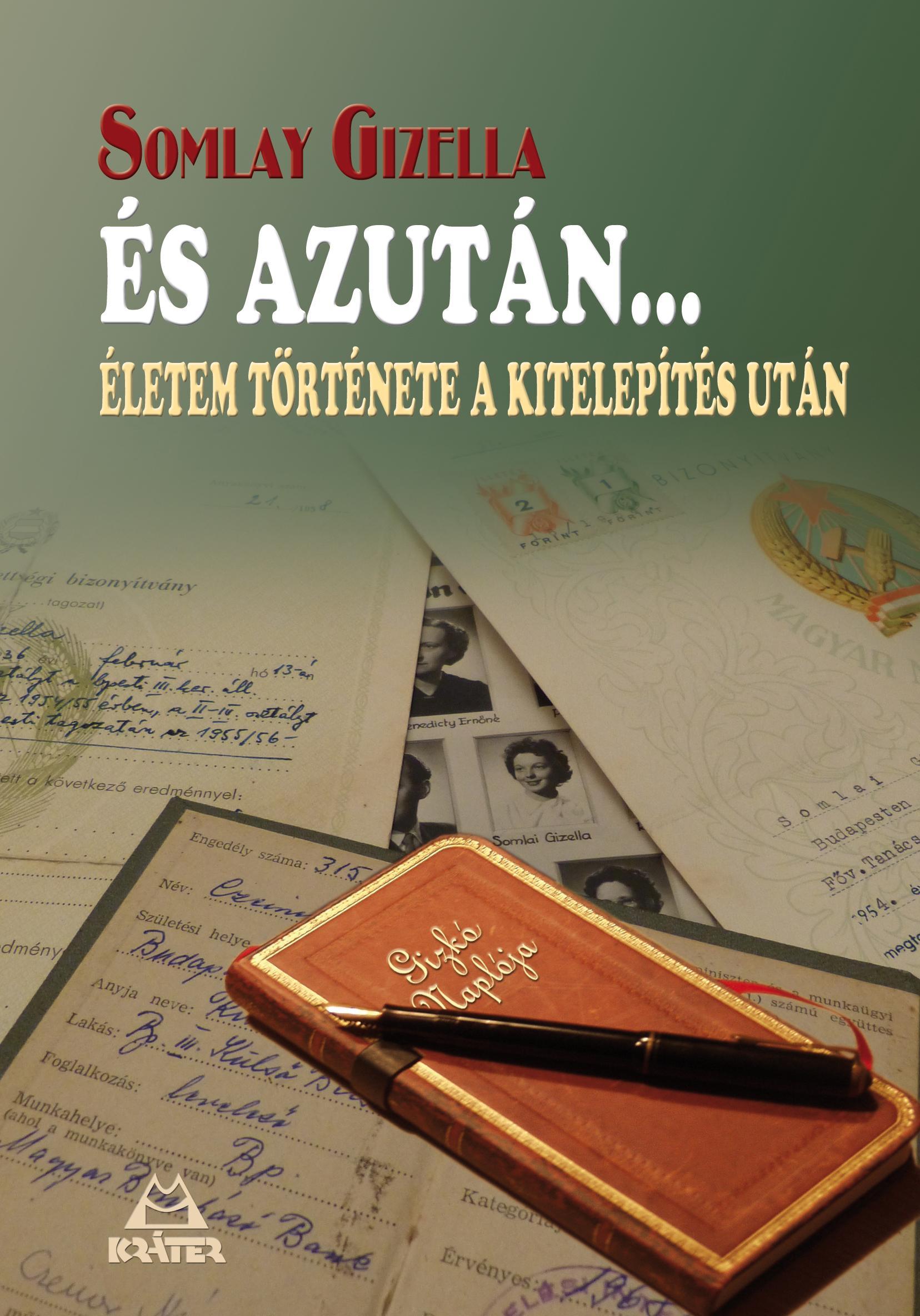 ÉS AZUTÁN...ÉLETEM TÖRTÉNETE A KITELEPÍTÉS UTÁN