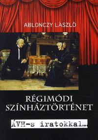 RÉGIMÓDI SZÍNHÁZTÖRTÉNET - ÁVH-S IRATOKKAL...