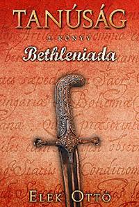ELEK OTTÓ - BETHLENIADA - TANÚSÁG 2. KÖNYV