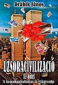 UZSORACIVILIZÁCIÓ II. (ÚJ!) - A KAMATKAPITALIZMUS ÚJ VILÁGRENDJE