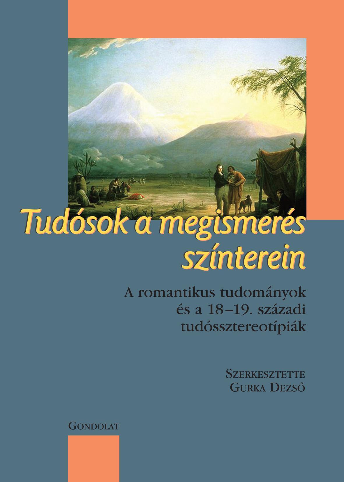 TUDÓSOK A MEGISMERÉS SZÍNTEREIN - A ROMANTIKUS TUDOMÁNYOK ÉS A 18–19. SZ. ...