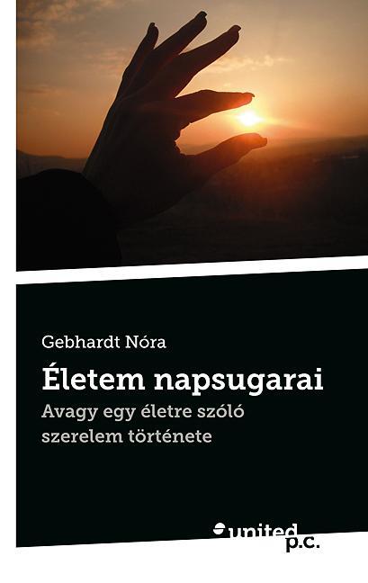 ÉLETEM NAPSUGARAI - AVAGY EGY ÉLETRE SZÓLÓ SZERELEM TÖRTÉNETE