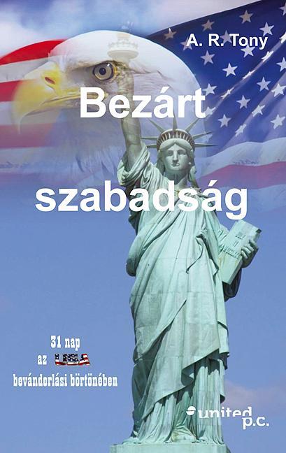 BEZÁRT SZABADSÁG - 31 NAP AZ USA BEVÁNDORLÁSI BÖRTÖNÉBEN