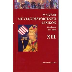 - - MAGYAR MŰVELŐDÉSTÖRTÉNETI LEXIKON XIII. - KÖZÉPJOR ÉS KORA ÚJKOR