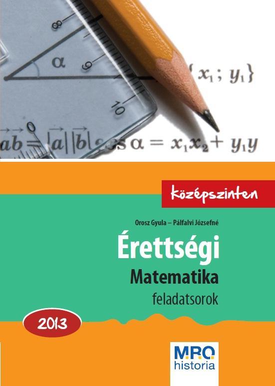 ÉRETTSÉGI MATEMATIKA FELADATSOROK 2013. - KÖZÉPSZINTEN