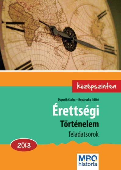 ÉRETTSÉGI TÖRTÉNELEM FELADATSOROK 2013. - KÖZÉPSZINTEN