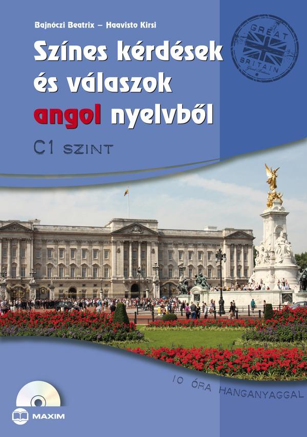 SZÍNES KÉRDÉSEK ÉS VÁLASZOK ANGOL NYELVBÕL - C1 SZINT (CD MELLÉKELTTEL)