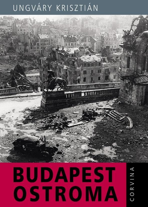 UNGVÁRY KRISZTIÁN - BUDAPEST OSTROMA (7. ÚJ, ÁTDOLG. KIAD.)