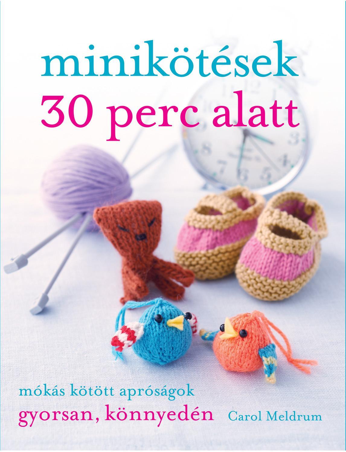 MINIKÖTÉSEK 30 PERC ALATT