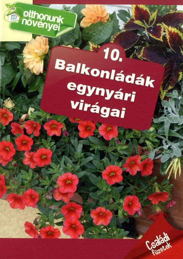 BALKONLÁDÁK EGYNYÁRI VIRÁGAI - OTTHONUNK NÖVÉNYEI 10.