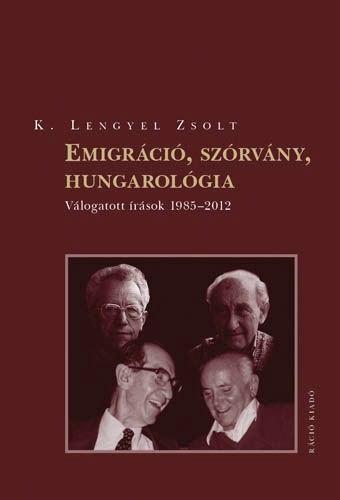 EMIGRÁCIÓ, SZÓRVÁNY, HUNGAROLÓGIA - VÁLOGATOTT ÍRÁSOK 1985-2012