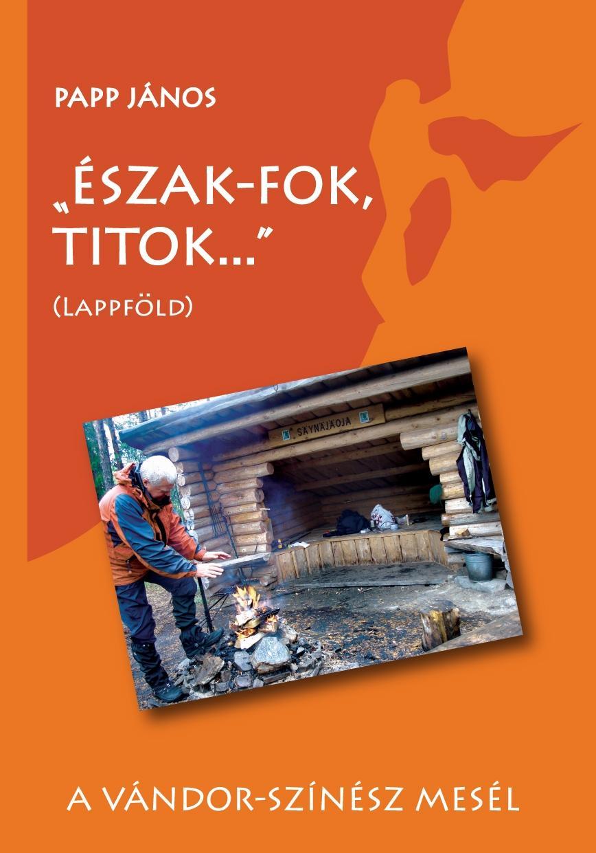 PAPP  JÁNOS - ÉSZAK-FOK, TITOK... - (LAPPFÖLD)